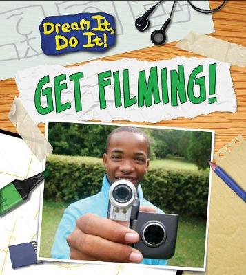 Get Filming! - Read Me!: Dream It, Do It! (Hardback)