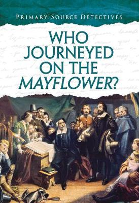 Who Journeyed on the Mayflower? - Primary Source Detectives (Hardback)