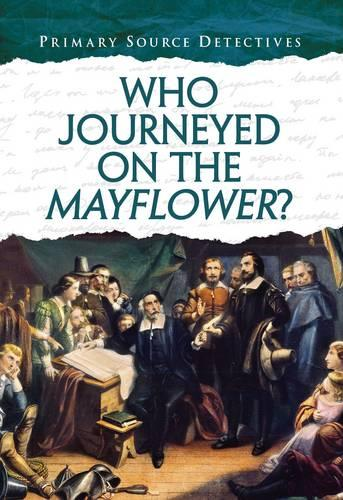 Who Journeyed on the Mayflower? - Primary Source Detectives (Paperback)