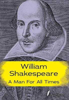 William Shakespeare: A Man for all Times - Shakespeare Alive (Hardback)