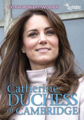 Catherine, Duchess of Cambridge - Ignite: Extraordinary Women (Hardback)
