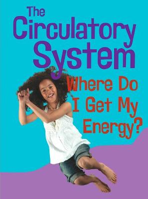 The Circulatory System: Where Do I Get My Energy? - Show Me Science (Hardback)