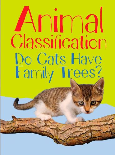 Animal Classification: Do Cats Have Family Trees? - Show Me Science (Hardback)