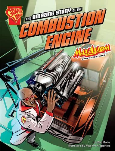 The Amazing Story of the Combustion Engine: Max Axiom Stem Adventures - Graphic Non Fiction: Graphic Science (Paperback)
