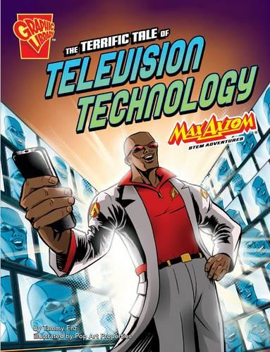 The Terrific Tale of Television Technology: Max Axiom Stem Adventures - Graphic Non Fiction: Graphic Science (Paperback)