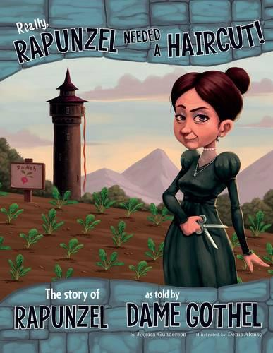 Really, Rapunzel Needed a Haircut!: The Story of Rapunzel as Told by Dame Gothel - Nonfiction Picture Books: The Other Side of the Story (Paperback)
