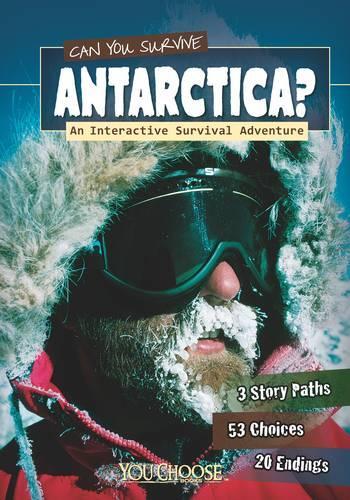 Can You Survive Antarctica?: An Interactive Survival Adventure - You Choose: You Choose: Survival (Paperback)