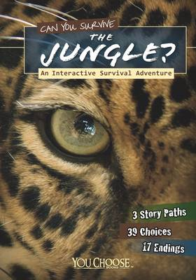 Can You Survive the Jungle?: An Interactive Survival Adventure - You Choose: You Choose: Survival (Paperback)