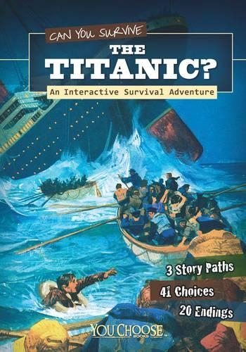 Can You Survive the Titanic?: An Interactive Survival Adventure - You Choose: You Choose: Survival (Paperback)