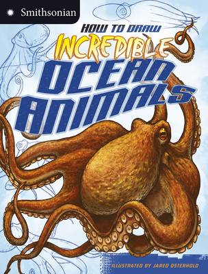 How to Draw Incredible Ocean Animals - Smithsonian Drawing Books (Paperback)