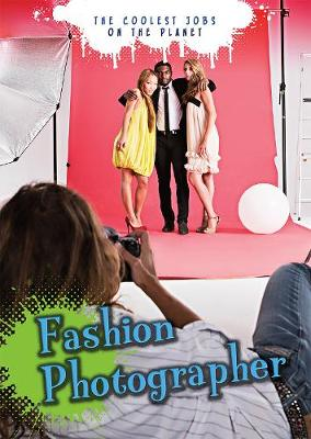 Fashion Photographer - Ignite: The Coolest Jobs on the Planet (Hardback)