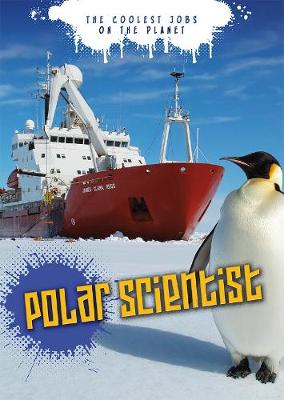 Polar Scientist - Ignite: The Coolest Jobs on the Planet (Hardback)