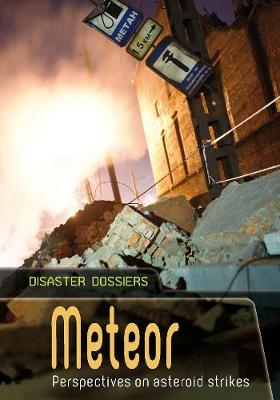 Meteor: Perspectives on Asteroid Strikes - Disaster Dossiers (Hardback)