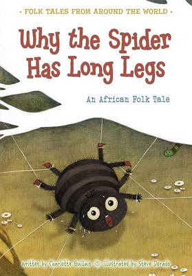 Why the Spider Has Long Legs: An African Folk Tale - Folk Tales From Around the World (Paperback)