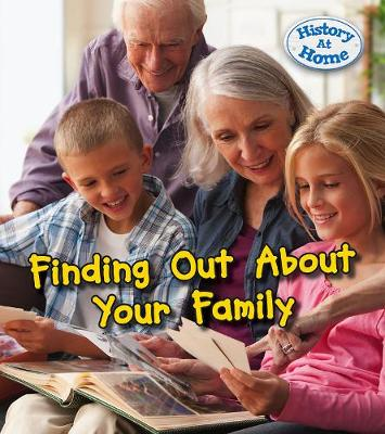 Finding Out About Your Family History - Young Explorer: History at Home (Hardback)
