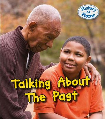 Talking About the Past - Young Explorer: History at Home (Hardback)