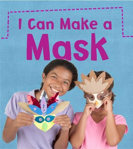 I Can Make a Mask - Read and Learn: What Can I Make Today? (Paperback)
