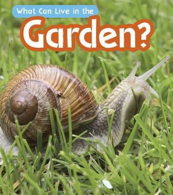 What Can Live in a Garden? - Read and Learn: What Can Live There? (Paperback)