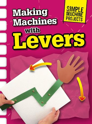 Making Machines with Levers - Raintree Perspectives: Simple Machine Projects (Hardback)