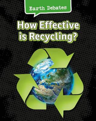 How Effective Is Recycling? - InfoSearch: Earth Debates (Hardback)