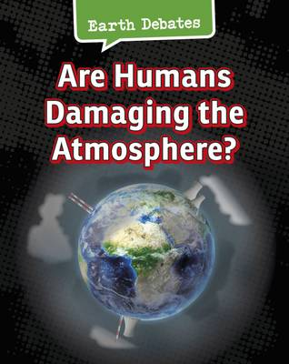 Are Humans Damaging the Atmosphere? - InfoSearch: Earth Debates (Hardback)