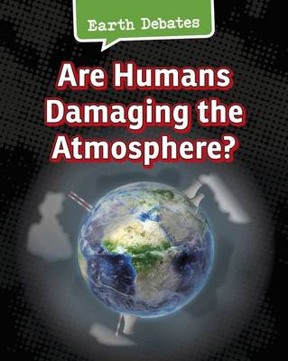 Are Humans Damaging the Atmosphere? - InfoSearch: Earth Debates (Paperback)