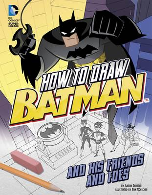 How to Draw Batman and His Friends and Foes - DC Super Heroes: Drawing DC Super Heroes (Paperback)