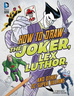 How to Draw the Joker, Lex Luthor, and Other DC Super-Villains - DC Super Heroes: Drawing DC Super Heroes (Paperback)