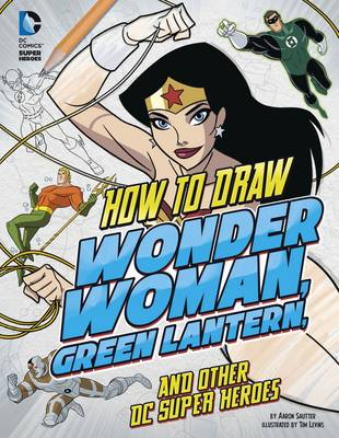How to Draw Wonder Woman, Green Lantern, and Other DC Super Heroes - DC Super Heroes: Drawing DC Super Heroes (Paperback)