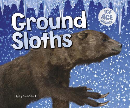 Ground Sloths - Pebble Plus: Ice Age Animals (Hardback)