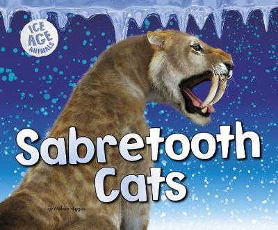 Sabertooth Cats - Pebble Plus: Ice Age Animals (Hardback)
