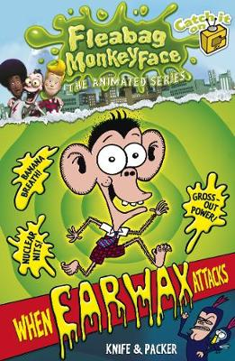 The Disgusting Adventures of Fleabag Monkeyface 1: When Earwax Attacks - Fleabag Monkeyface (Paperback)