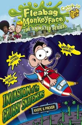 The Disgusting Adventures of Fleabag Monkeyface 4: Invasion of the Grubby Snatchers - Fleabag Monkeyface (Paperback)