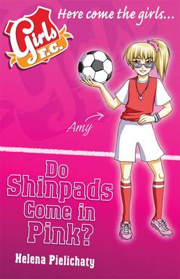 Girls FC Book 11: Do Shinpads Come in Pink? (Paperback)