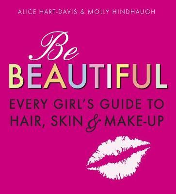 Be Beautiful: Every Girl's Guide to Hair, Skin and Make-up (Paperback)
