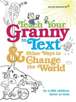 Teach Your Granny to Text and Other Ways to Change the World (Paperback)