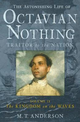 The Astonishing Life of Octavian Nothing, Traitor to the Nation, Volume II: The Kingdom on the Waves (Paperback)