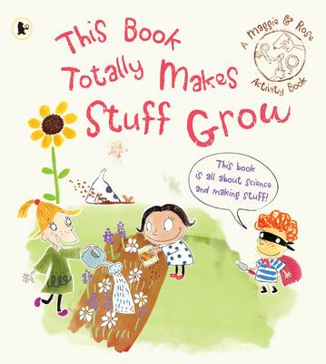 Maggie & Rose: This Book Totally Makes Stuff Grow - Maggie and Rose (Paperback)