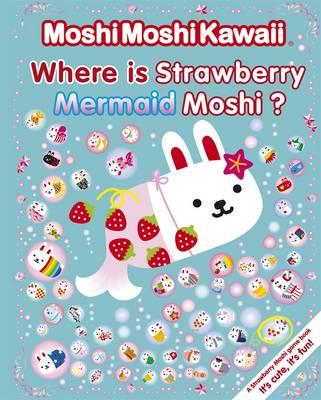 Moshi Moshi Kawaii: Where's Strawberry Mermaid Moshi? (Paperback)