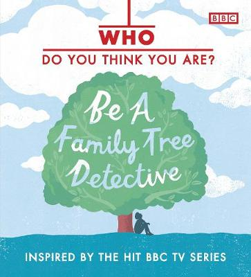 Who Do You Think You Are? Be a Family Tree Detective (Hardback)