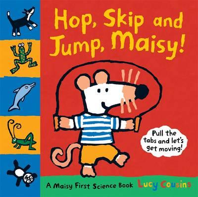 Hop, Skip and Jump, Maisy!: A Maisy First Science Book - Maisy (Hardback)
