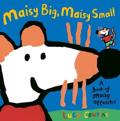 Maisy Big, Maisy Small: A Book of Maisy Opposites - Maisy (Paperback)