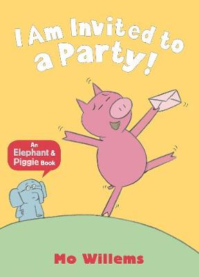 I Am Invited to a Party! - Elephant and Piggie (Paperback)