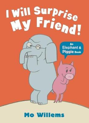 I Will Surprise My Friend! - Elephant and Piggie (Paperback)