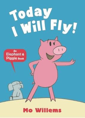 Today I Will Fly! - Elephant and Piggie (Paperback)