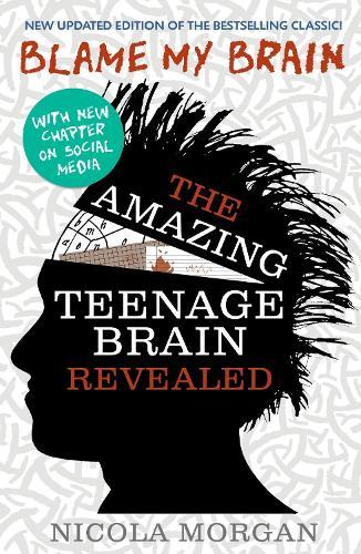 Blame My Brain: the Amazing Teenage Brain Revealed (Paperback)