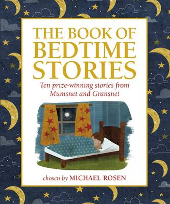 The Mumsnet Book of Bedtime Stories: Ten Prize-winning Stories from Mumsnet and Gransnet (Hardback)
