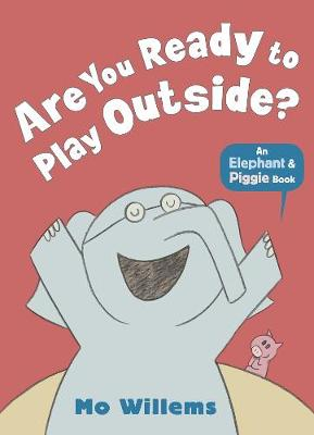 Are You Ready to Play Outside? - Elephant and Piggie (Paperback)