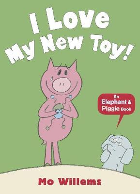 I Love My New Toy! - Elephant and Piggie (Paperback)