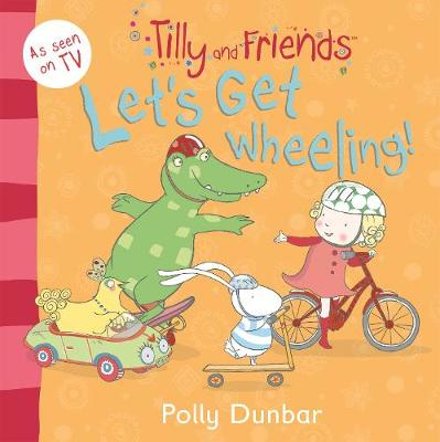 Tilly and Friends: Let's Get Wheeling! - Tilly and Friends (Paperback)